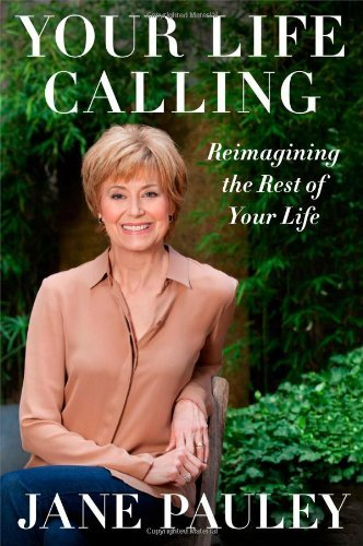 Jane Pauley Your Life Calling Reimagining The Rest Of Your Life
