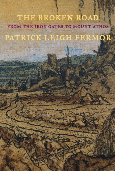 Patrick Leigh Fermor The Broken Road From The Iron Gates To Mount Athos