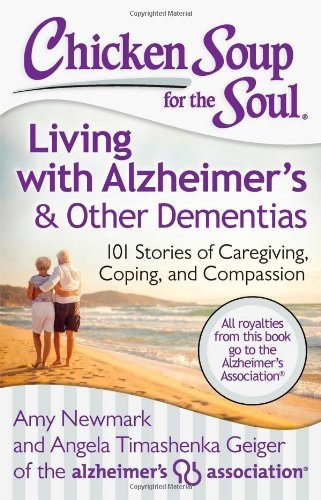 Amy Newmark Chicken Soup For The Soul Living With Alzheimer's & Other Dementias 101 St