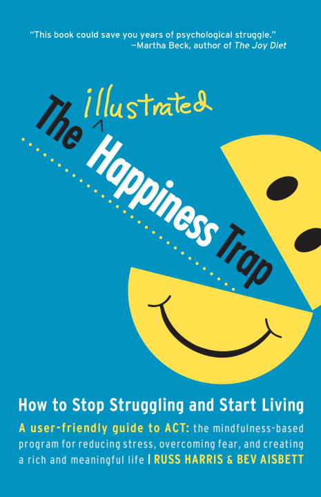 Russ Harris The Illustrated Happiness Trap How To Stop Struggling And Start Living