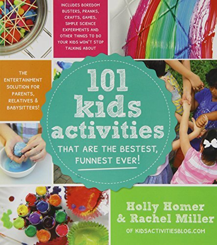Holly Homer 101 Kids Activities That Are The Bestest Funnest The Entertainment Solution For Parents Relatives