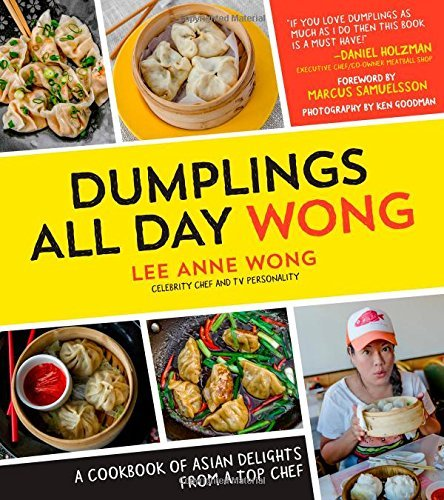 Lee Anne Wong Dumplings All Day Wong A Cookbook Of Asian Delights From A Top Chef