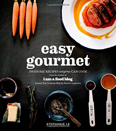 Stephanie Le Easy Gourmet Awesome Recipes Anyone Can Cook