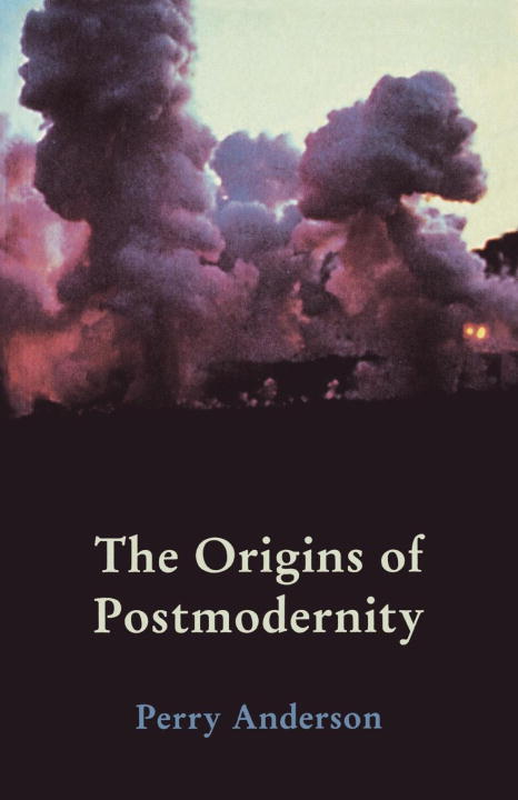 Perry Anderson Origins Of Postmodernity The