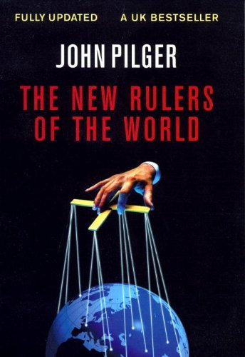 John Pilger The New Rulers Of The World Updated