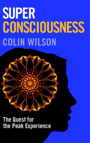 Colin Wilson Super Consciousness The Quest For The Peak Experience