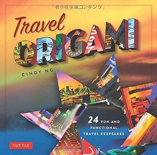 Cindy Ng Travel Origami 24 Fun And Functional Travel Keepsakes Origami B