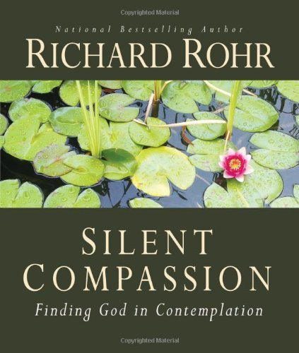 Richard Rohr Silent Compassion Finding God In Contemplation