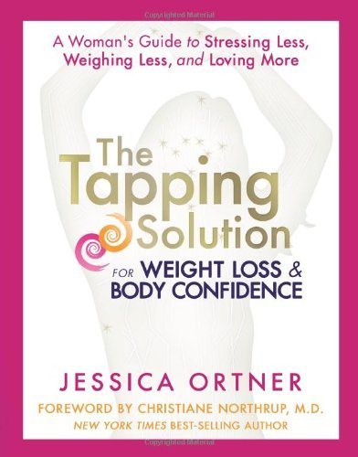 Jessica Ortner The Tapping Solution For Weight Loss & Body Confid A Woman's Guide To Stressing Less Weighing Less
