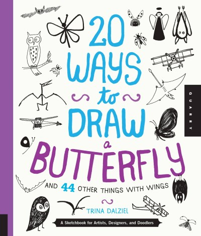 Trina Dalziel 20 Ways To Draw A Butterfly And 44 Other Things Wi A Sketchbook For Artists Designers And Doodlers