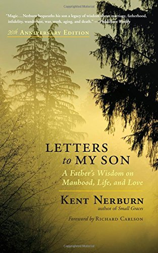 Kent Nerburn Letters To My Son A Father's Wisdom On Manhood Life And Love 0020 Edition;anniversary