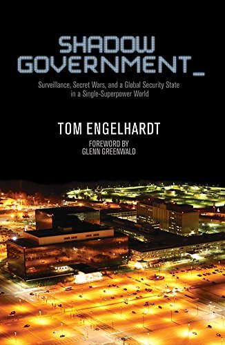 Tom Engelhardt Shadow Government Surveillance Secret Wars And A Global Security