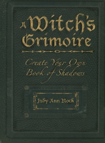Judy Ann Nock A Witch's Grimoire Create Your Own Book Of Shadows