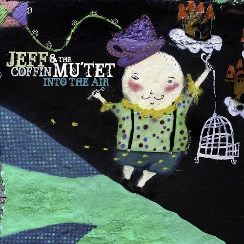 Jeff Coffin & The Mu'tet Into The Air
