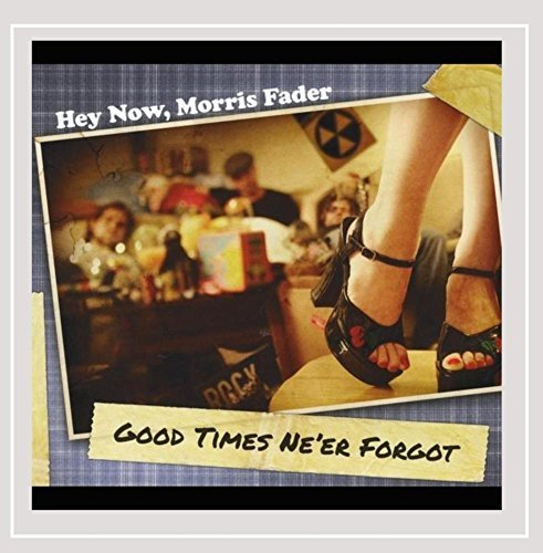 Hey Now Morris Fader Good Times Ne'er Forgot
