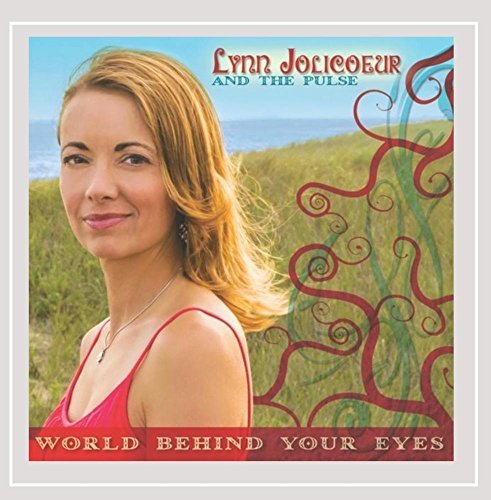 Jolicoeur Lynn & The Pulse World Behind Your Eyes