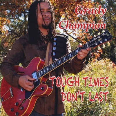 Grady Champion Tough Times Don't Last