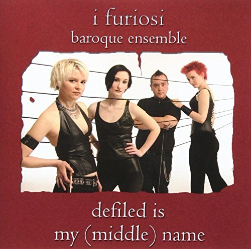 I Furiosi Baroque Ensemble Defiled Is My (middle) Name