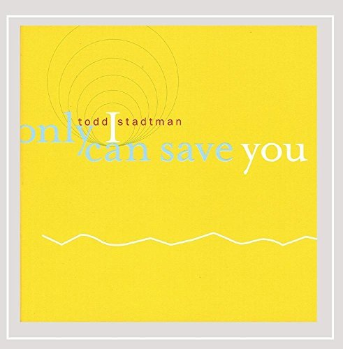 Todd Stadtman Only I Can Save You