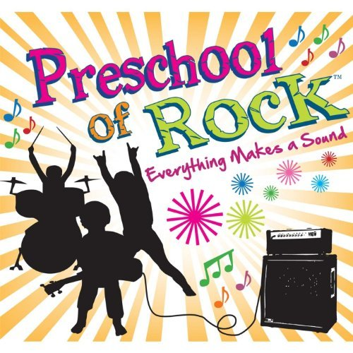 Preschool Of Rock Everything Makes A Sound