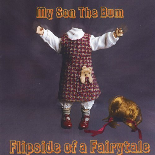 My Son The Bum Flipside Of A Fairytale