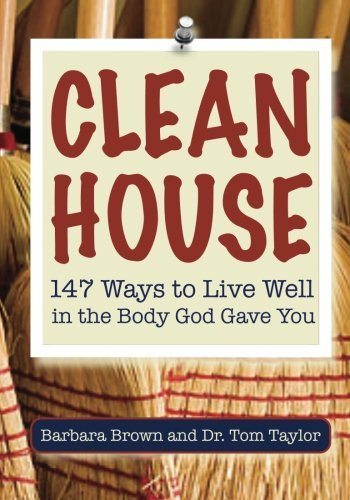 Barbara Brown Clean House 147 Ways To Live Well In The Body God Gave You