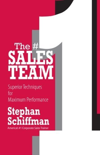 Stephan Schiffman #1 Sales Team The Superior Techniques For Maximum Performance