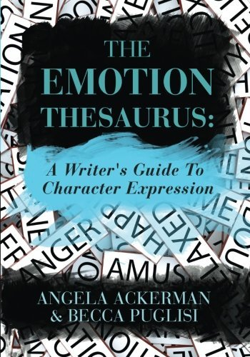 Angela Ackerman The Emotion Thesaurus A Writer's Guide To Character Expression