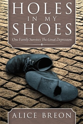 Alice Breon Holes In My Shoes One Family Survives The Great Depression