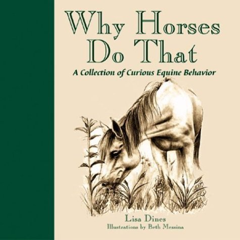 Lisa Dines Why Horses Do That A Collection Of Curious Equine Behavior