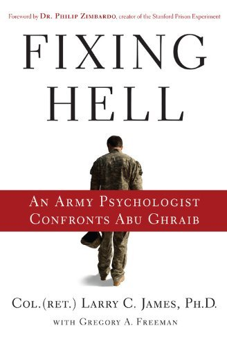 Larry C. James Fixing Hell An Army Psychologist Confronts Abu Ghraib