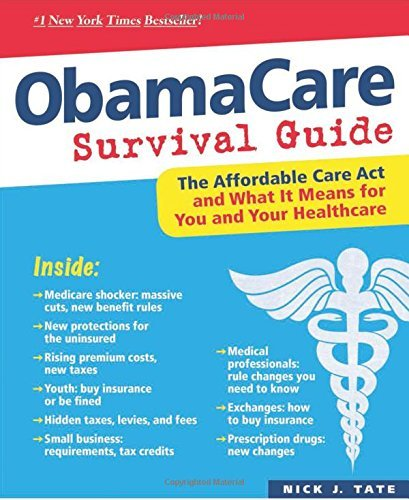 Nick J. Tate Obamacare Survival Guide The Affordable Care Act And What It Means For You