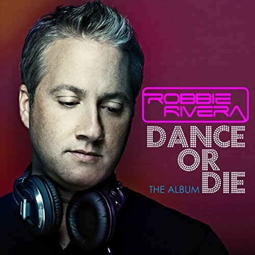 Robbie Rivera Dance Or Die Import Gbr