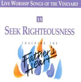 Vineyard Seek Righteousness Touching The Father's Heart #