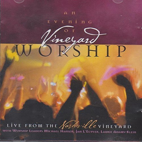 Michael Hansen Jan L'ecuyer Laurie Adams Klein An Evening Of Vineyard Worship Live From The Nash