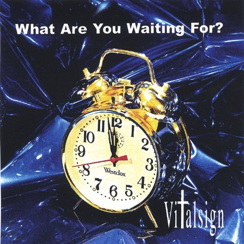 Vitalsign What Are You Waiting For?