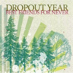 Dropout Year Best Friends For Never