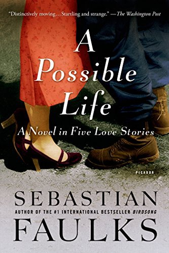 Sebastian Faulks A Possible Life A Novel In Five Parts