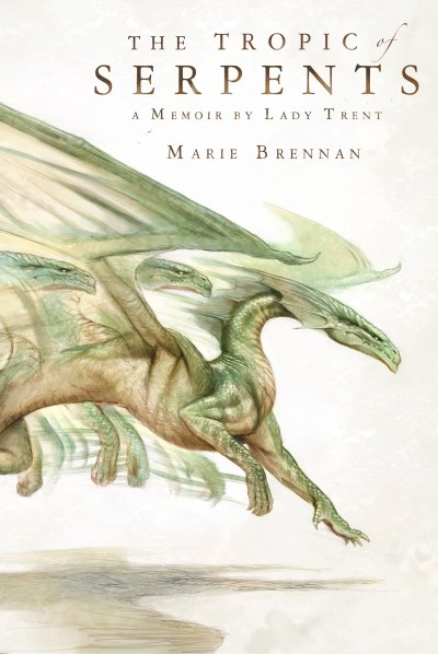Marie Brennan The Tropic Of Serpents A Memoir By Lady Trent