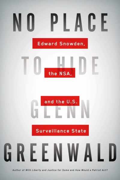 Glenn Greenwald No Place To Hide Edward Snowden The Nsa And The U.S. Surveillanc