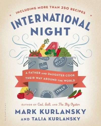 Mark Kurlansky International Night A Father And Daughter Cook Their Way Around The W