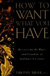 Timothy Miller How To Want What You Have Discovering The Magic A