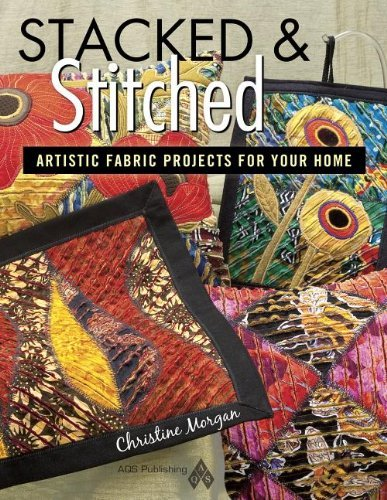 Christine Morgan Stacked & Stitched Artistic Fabric Projects For Your Home