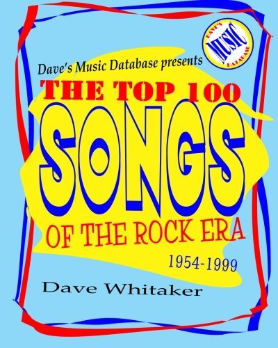 Dave Whitaker Dave's Music Database Presents The Top 100 Songs Of The Rock Era 1954 1999