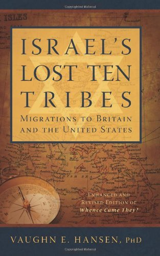 Vaughn E. Hansen Israel's Lost Ten Tribes Migrations To Britain And The United States