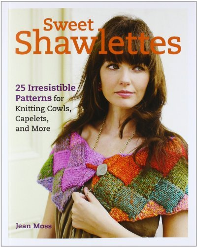 Jean Moss Sweet Shawlettes 25 Irresistible Patterns For Knitting Cowls Cape