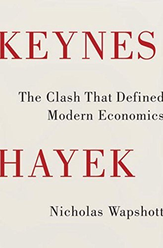 Nicholas Wapshott Keynes Hayek The Clash That Defined Modern Economics
