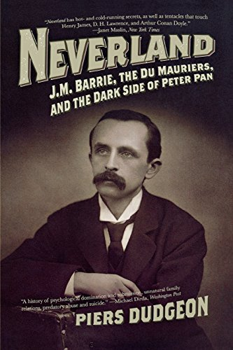 Piers Dudgeon Neverland J.M. Barrie The Du Mauriers And The Dark Side O