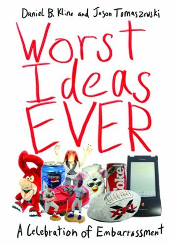 Daniel B. Kline Worst Ideas Ever A Celebration Of Embarrassment