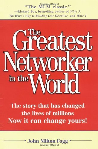 John Milton Fogg The Greatest Networker In The World The Story That Has Changed The Lives Of Millions